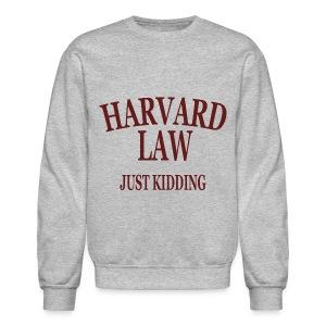 Harvard Law Just Kidding Crewneck Sweatshirt - Crewneck Sweatshirt