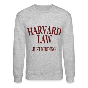 Harvard Law Just Kidding Crewneck Sweatshirt - Crewneck Sweatshirt