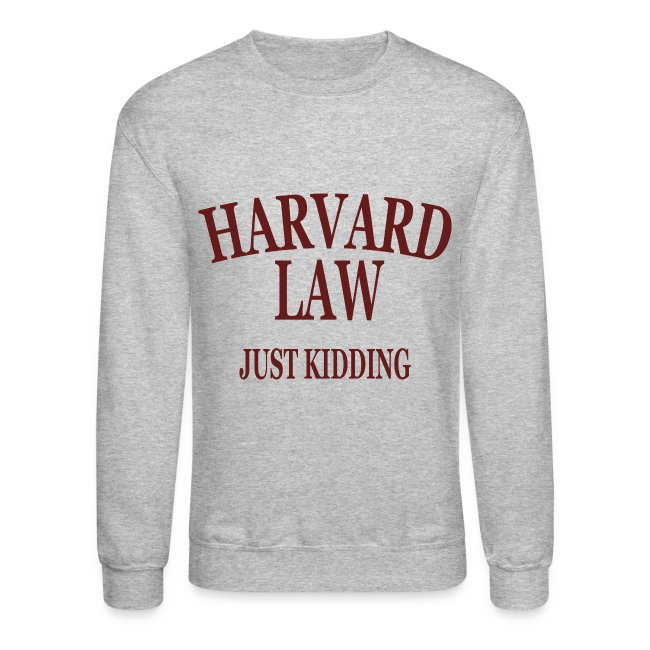 Harvard Law Just Kidding Crewneck Sweatshirt