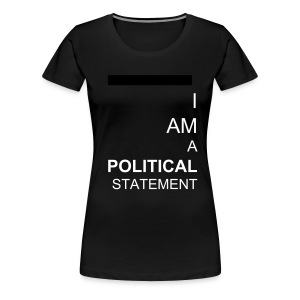 I am a political statement  tee - Women's Premium T-Shirt