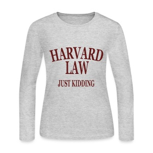 Harvard Law Just Kidding Womens Girls Long Sleeve Shirt - Women's Long Sleeve Jersey T-Shirt