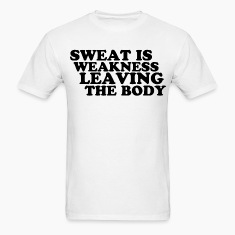 Sweat is weakness leaving the body t-shirt