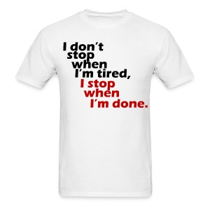 I don't stop when I'm tired t-shirt - Men's T-Shirt