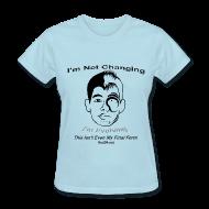 Women's T-Shirts ~ Women's T-Shirt ~ Ladies - J-Lin's Not Changing, Gurl