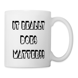 It really does matter!! - Coffee/Tea Mug