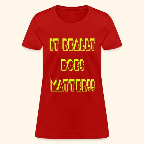 It really does matter!! - Women's T-Shirt