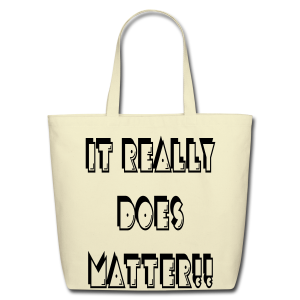 It really does matter!! - Eco-Friendly Cotton Tote