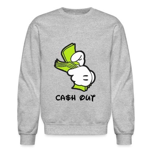 cash out  - Crewneck Sweatshirt