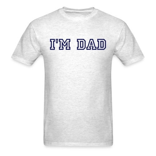 I'm Dad - Men's T-Shirt