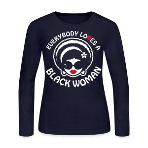 Everybody Loves A Black WOMAN (version 1 - long sleeve shirt) - Women's Long Sleeve Jersey T-Shirt
