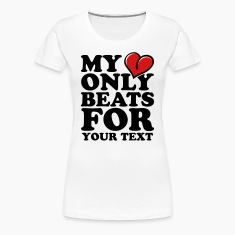My heart only beats for Women's T-Shirts