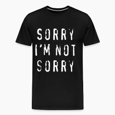 Sorry, I'm not sorry T-Shirts