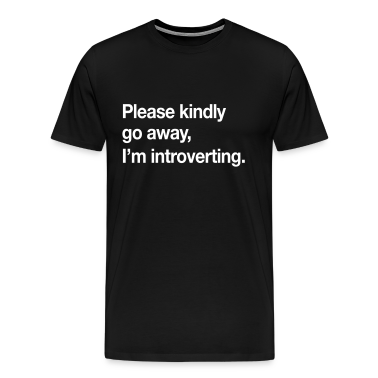 Please kindly go away, I'm introverting T-Shirts