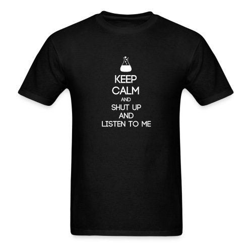 INTP ~ Keep Calm and Shut Up and Listen to Me T-shirt - Men's T-Shirt