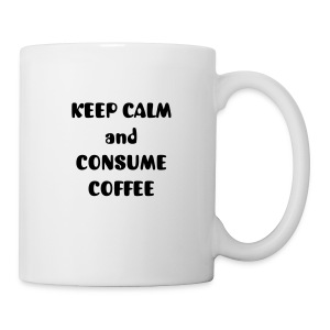Keep Calm and Consume Coffee Mug - Coffee/Tea Mug