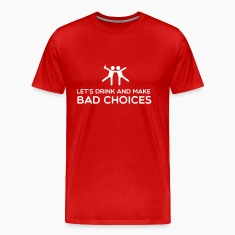 Let's Drink and make bad choices T-Shirts