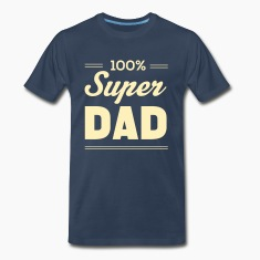 100% Super Dad T-Shirts