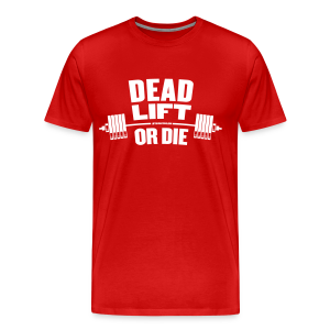 Deadlift or Die - Men's Premium T-Shirt