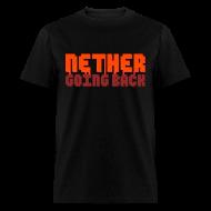 T-Shirts ~ Men's T-Shirt ~ Men's Nether Going Back T-Shirt