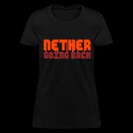 T-Shirts ~ Women's T-Shirt ~ Women's Nether Going Back T-Shirt
