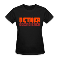 Women's T-Shirts ~ Women's T-Shirt ~ Women's Nether Going Back T-Shirt