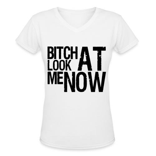 B**** Look At Me Now - Women's V-Neck T-Shirt