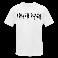 T-Shirts ~ Men's T-Shirt by American Apparel ~ I BLEED BLACK - T-SHIRT
