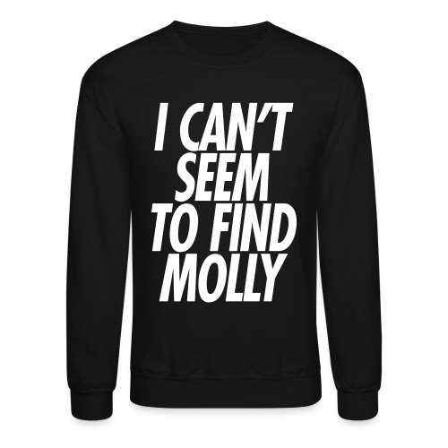 I CAN'T SEEM TO FIND MOLLY - Crewneck Sweatshirt