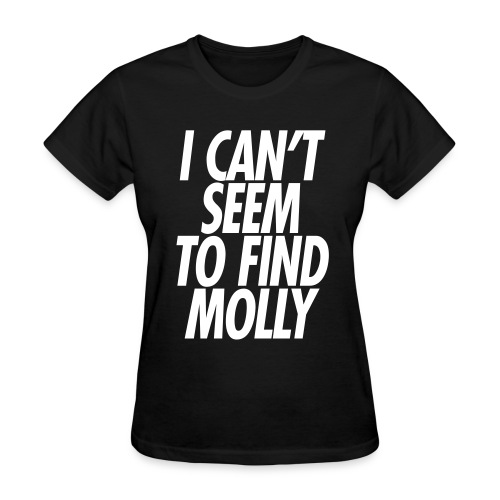 I CAN'T SEEM TO FIND MOLLY - Women's T-Shirt