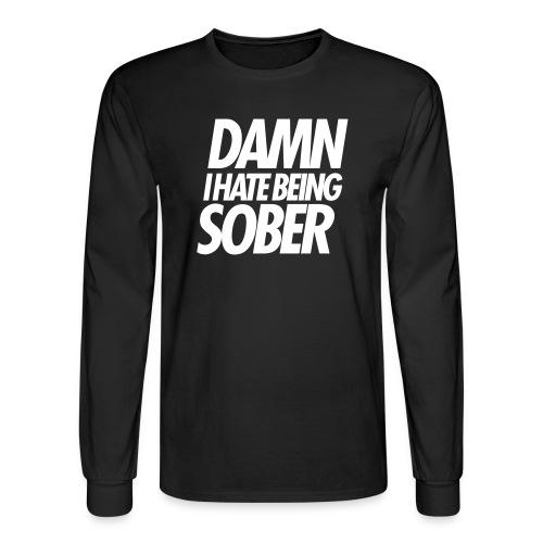 DAMN I HATE BEING SOBER - Men's Long Sleeve T-Shirt