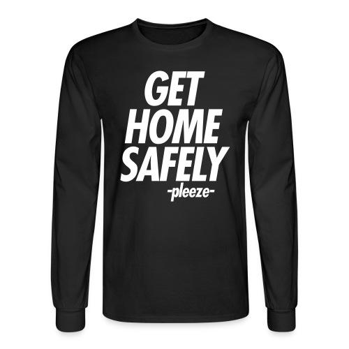 GET HOME SAFELY -PLEEZE- - Men's Long Sleeve T-Shirt