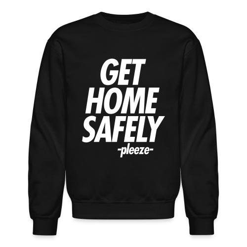 GET HOME SAFELY -PLEEZE- - Crewneck Sweatshirt