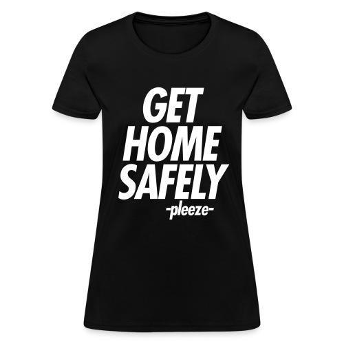 GET HOME SAFELY -PLEEZE- - Women's T-Shirt