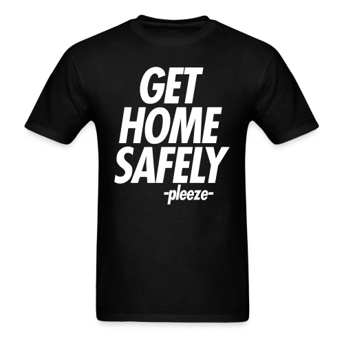 GET HOME SAFELY -PLEEZE- - Men's T-Shirt