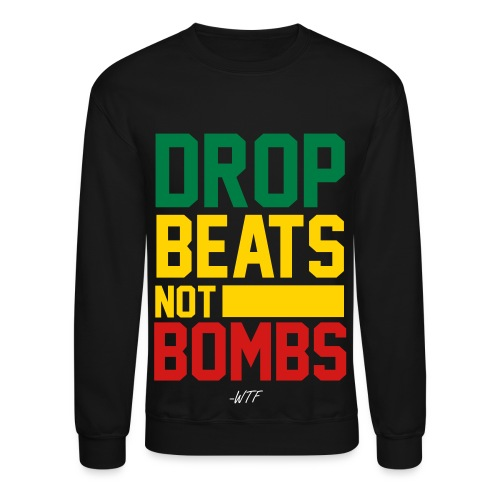Drop Beat's Not Bombs - WTF - Crewneck Sweatshirt