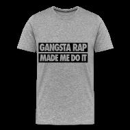 T-Shirts ~ Men's Premium T-Shirt ~ Gangsta Rap Made Me Do It T-Shirts