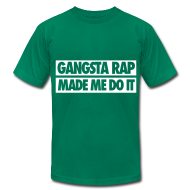 T-Shirts ~ Men's T-Shirt by American Apparel ~ Gangsta Rap Made Me Do It T-Shirts