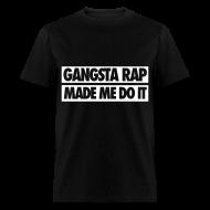 T-Shirts ~ Men's T-Shirt ~ Gangsta Rap Made Me Do It T-Shirts