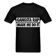 T-Shirts ~ Men's T-Shirt ~ Gangsta Rap Made Me Do It T-Shirts