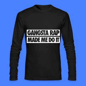 Gangsta Rap Made Me Do It Long Sleeve Shirts - Men's Long Sleeve T-Shirt by Next Level