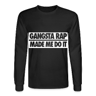 Long Sleeve Shirts ~ Men's Long Sleeve T-Shirt ~ Gangsta Rap Made Me Do It Long Sleeve Shirts