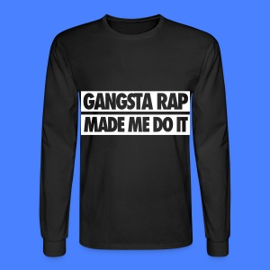 Gangsta Rap Made Me Do It Long Sleeve Shirts - Men's Long Sleeve T-Shirt