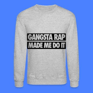 Gangsta Rap Made Me Do It Long Sleeve Shirts - Crewneck Sweatshirt