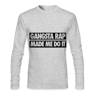 Long Sleeve Shirts ~ Men's Long Sleeve T-Shirt by Next Level ~ Gangsta Rap Made Me Do It Long Sleeve Shirts