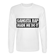 Long Sleeve Shirts ~ Men's Long Sleeve T-Shirt ~ Gangsta Rap Made Me Do It Long Sleeve Shirts