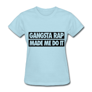 Women's T-Shirts ~ Women's T-Shirt ~ Gangsta Rap Made Me Do It Women's T-Shirts