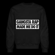 Long Sleeve Shirts ~ Men's Crewneck Sweatshirt ~ Gangsta Rap Made Me Do It Long Sleeve Shirts