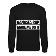Long Sleeve Shirts ~ Crewneck Sweatshirt ~ Gangsta Rap Made Me Do It Long Sleeve Shirts