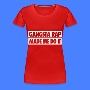 Gangsta Rap Made Me Do It Women's T-Shirts - Women's Premium T-Shirt