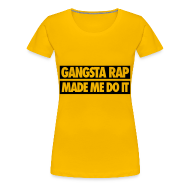 Women's T-Shirts ~ Women's Premium T-Shirt ~ Gangsta Rap Made Me Do It Women's T-Shirts